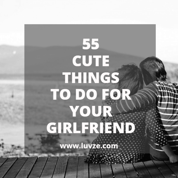 Cute Things To Do For Your Girlfriend