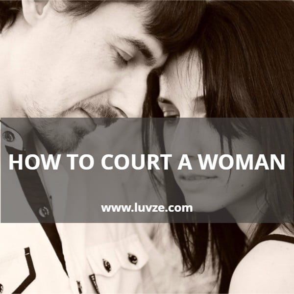 How To Court A Woman And How To Seduce Her