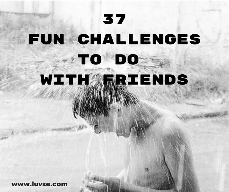 Fun Challenges To Do With Friends