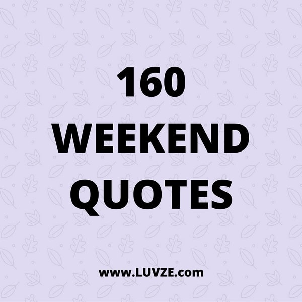 Weekend Quotes: Friday Saturday and Sunday Quotes