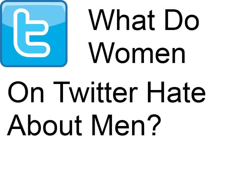 Women on twitter hate about men