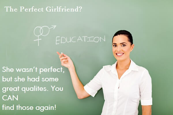 Female teacher that says there is no such thing as the perfect ex-girlfriend