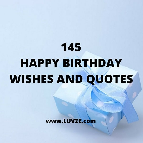 Birthday Wishes Quotes 145 Happy Birthday Quotes, Wishes, Greetings And Messages Birthday Wishes Quotes