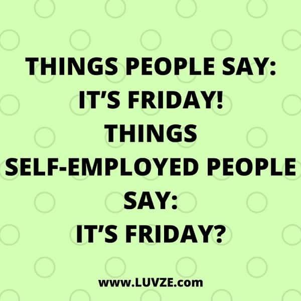 Friday Quotes Humorous: Happy & Funny Friday, Saturday & Sunday Quotes: 165