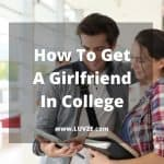 How To Get A Girlfriend In College