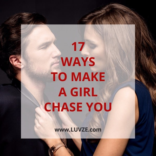 How To Make A Girl Chase You & Want You: 17 PROVEN TRICKS