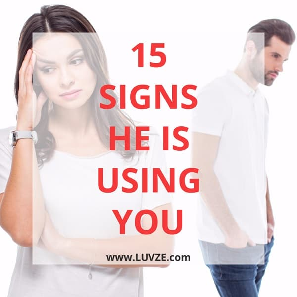 15 Signs A Guy Is Using You For Sex, Money, Ego, Favors etc