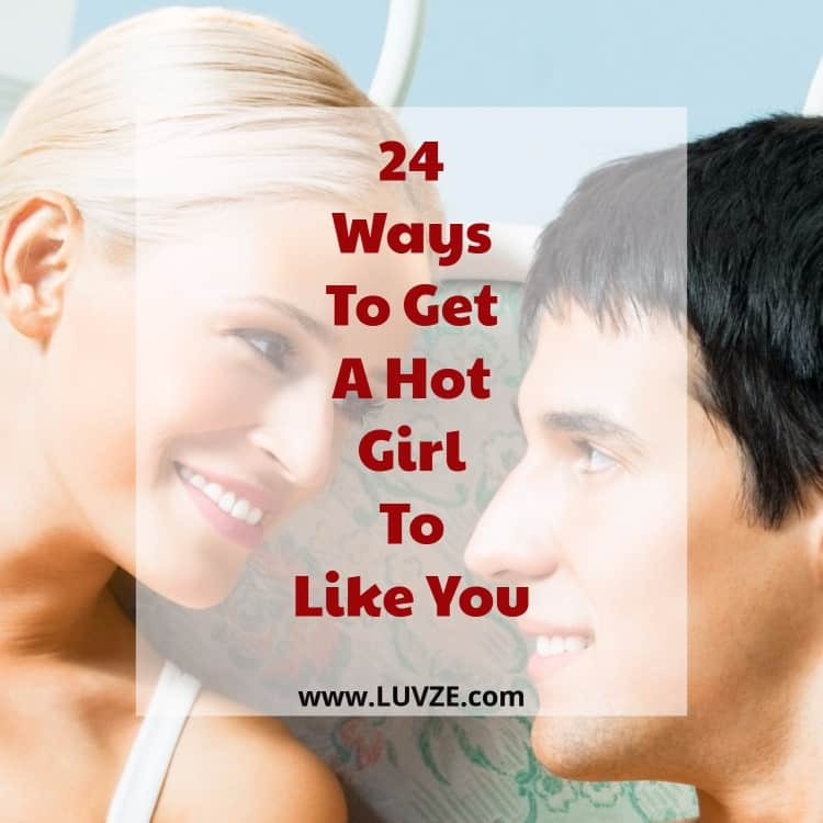 how to get a hot girl to like you