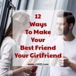 how to make your best friend your girlfriend