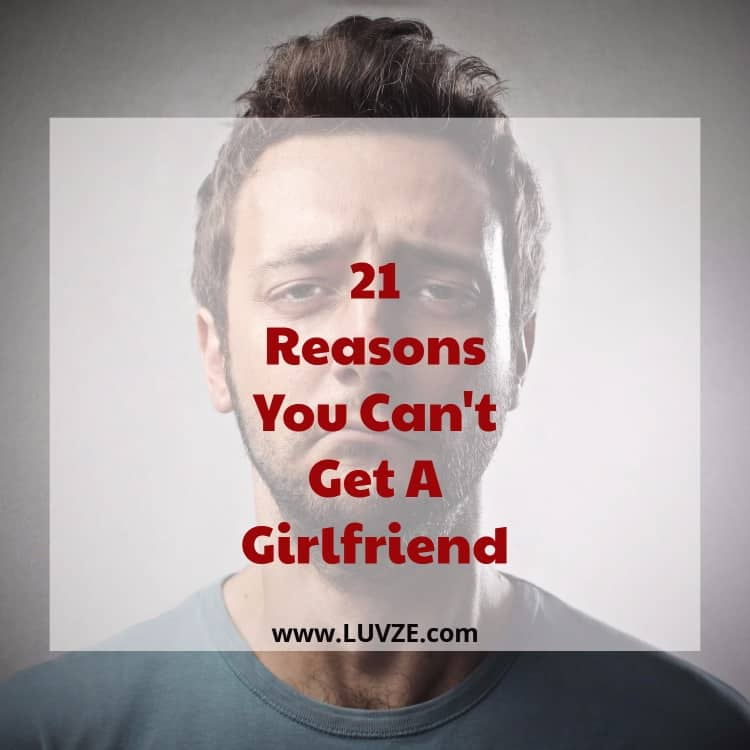 reasons you can't get a girlfriend