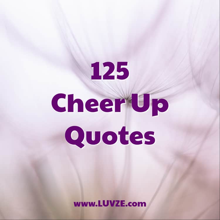 125 Cheer Up Quotes and Sayings
