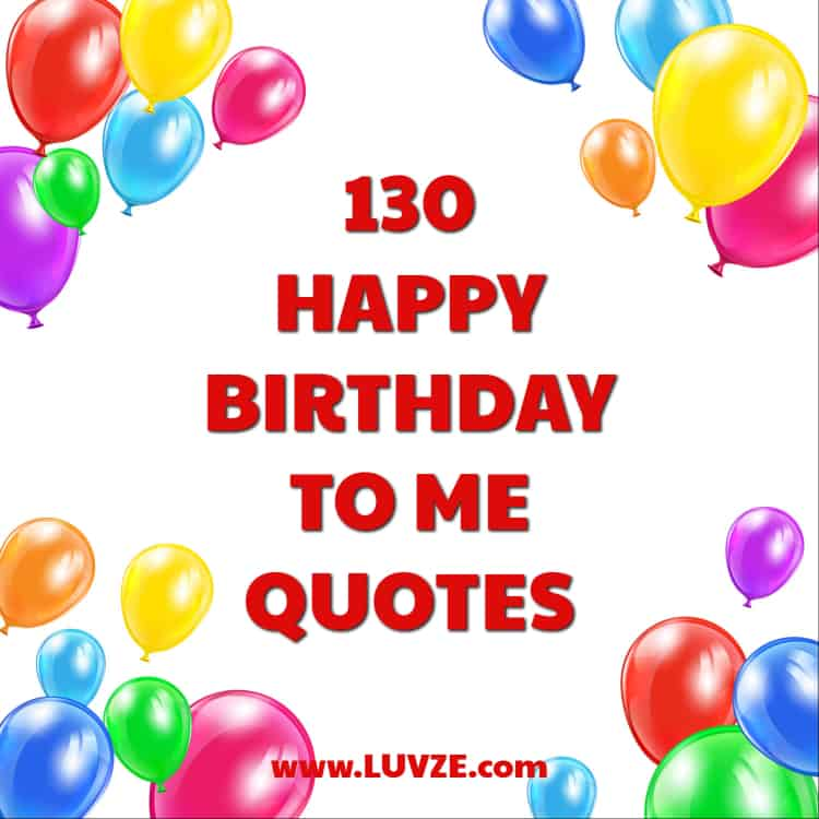 130 Happy Birthday To Me Quotes, Wishes, Sayings & Messages