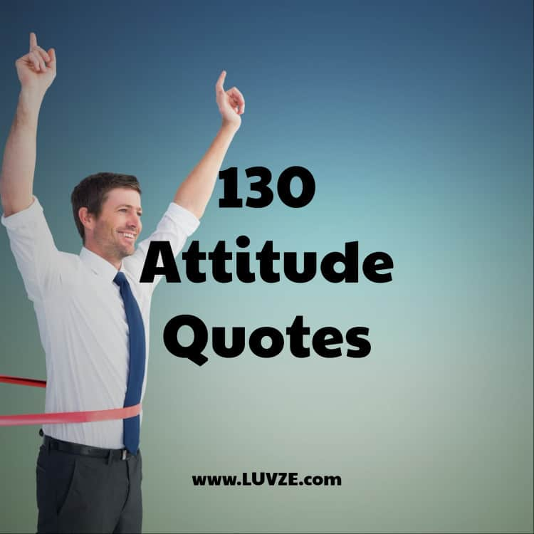 130 Attitude Quotes And Sayings