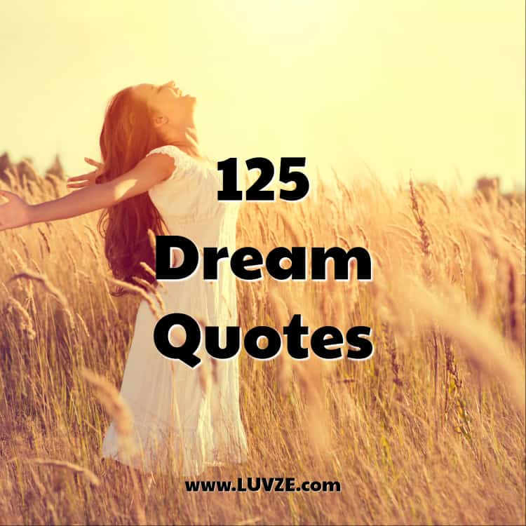 125 Dream Quotes And Dream Big Sayings