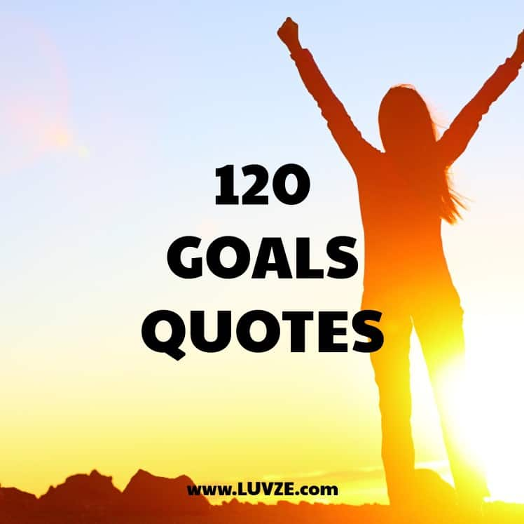 120 Goals Quotes And Sayings