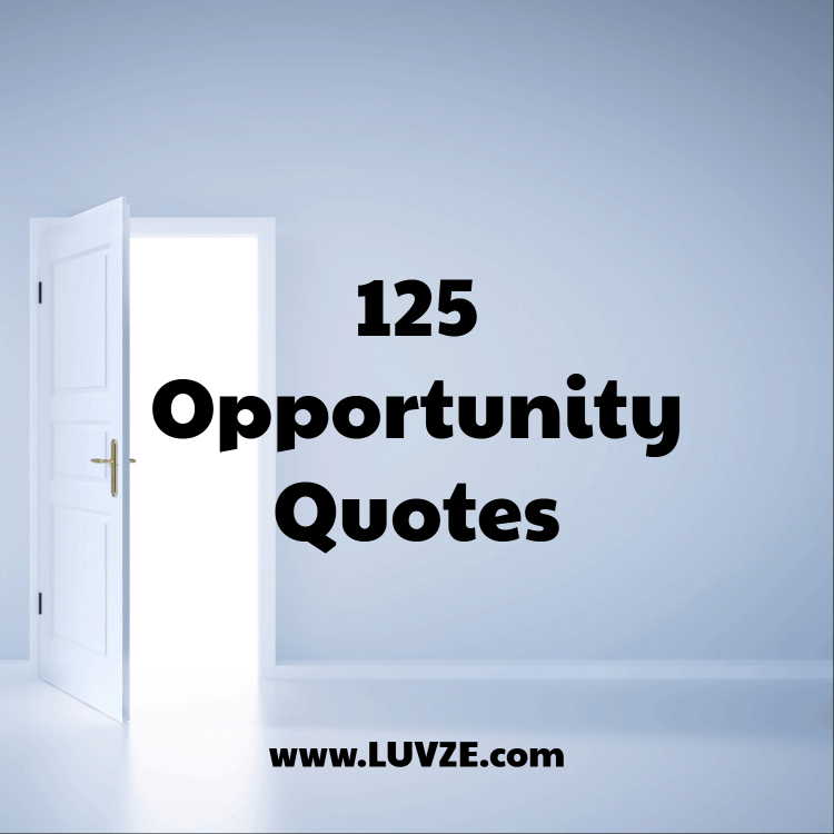 125 Opportunity Quotes And Sayings