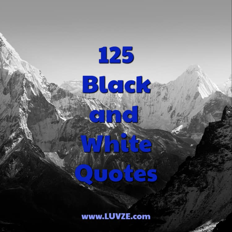 125 Black And White Quotes And Sayings