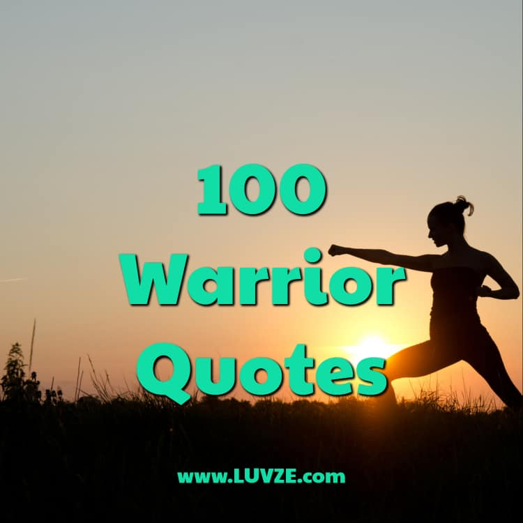 100 Inspirational Warrior Quotes And Sayings