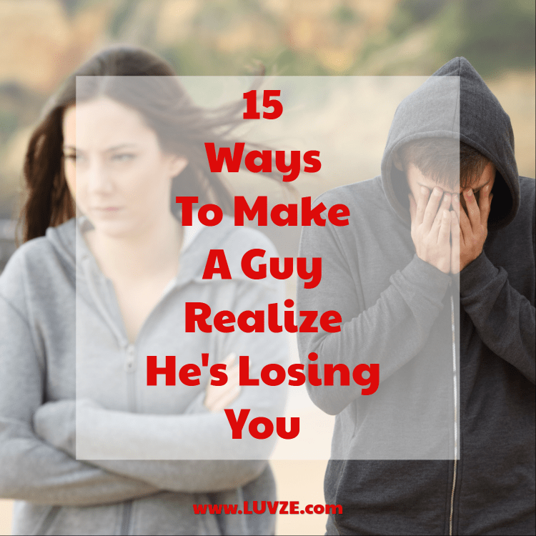 15 Ways on How to Make a Guy Realize He's Losing You