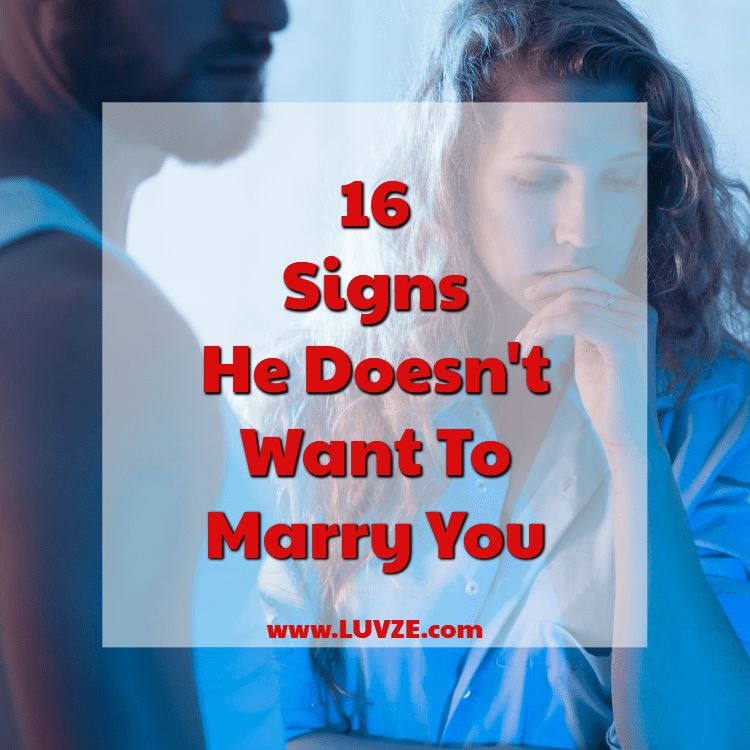 16 Signs He Doesnt Want To Marry You Pay Attention