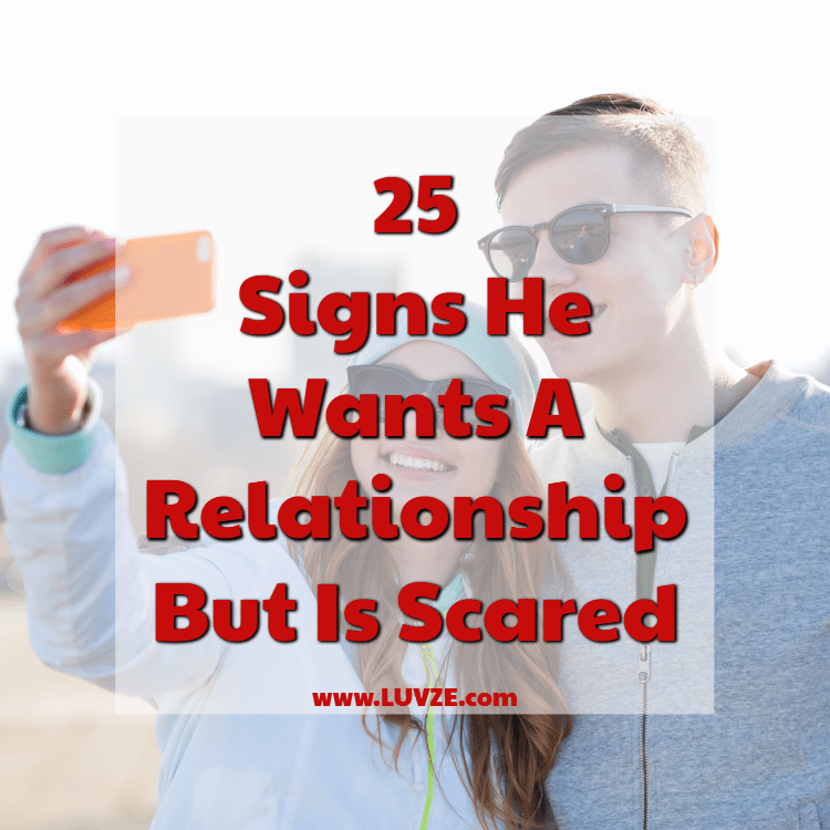 signs he wants a relationship but is scared
