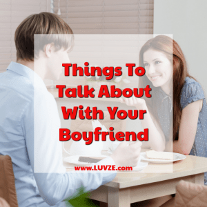 40 Things To Talk About With Your Boyfriend