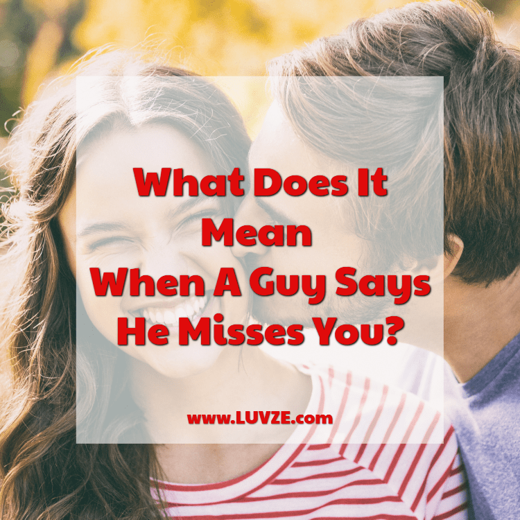 What Does It Mean When A Guy Says He Misses You?