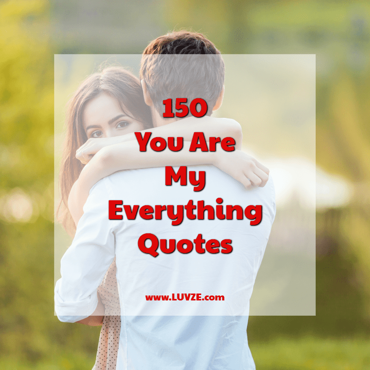 150 You Are My Everything Quotes and Sayings with Beautiful