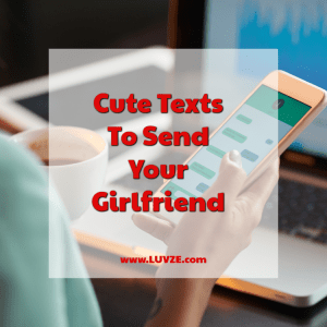 Cute Texts To Send Your Girlfriend