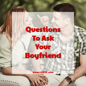 Questions To Ask Your Boyfriend