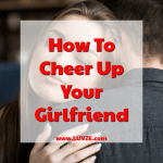 how to cheer up your girlfriend